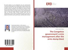 Bookcover of The Congolese government's crisis management after the arms dump blast