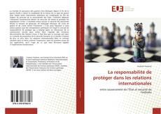 La responsabilité de protéger dans les relations internationales kitap kapağı