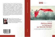 """Bookcover of (Re)faire HANOI en fabriquant ses """"KHU DO THI MOI"""""""