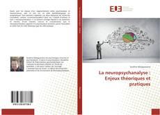 Couverture de La neuropsychanalyse : Enjeux théoriques et pratiques