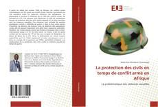 Bookcover of La protection des civils en temps de conflit armé en Afrique