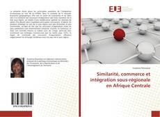 Couverture de Similarité, commerce et intégration sous-régionale en Afrique Centrale