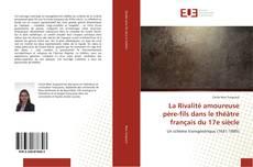 Bookcover of La Rivalité amoureuse père-fils dans le théâtre français du 17e siècle