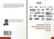 Bookcover of Logistique inverse: Minimisation des retours et réorganisation du service