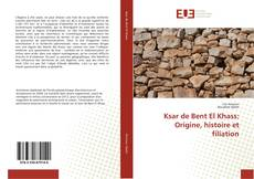 Bookcover of Ksar de Bent El Khass: Origine, histoire et filiation