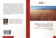 Couverture de Migrant sur les terres de Dieu et des hommes