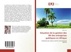 Copertina di Situation de la gestion des RH des entreprises publiques en Afrique