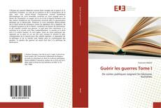 Bookcover of Guérir les guerres Tome I