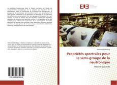 Copertina di Propriétés spectrales pour le semi-groupe de la neutronique