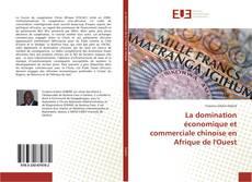 Couverture de La domination économique et commerciale chinoise en Afrique de l'Ouest