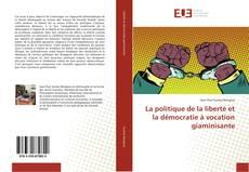 Bookcover of La politique de la liberté et la démocratie à vocation giaminisante