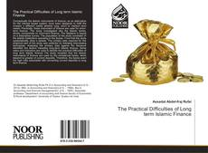 Bookcover of The Practical Difficulties of Long term Islamic Finance