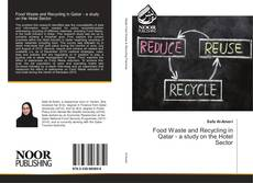 Bookcover of Food Waste and Recycling in Qatar - a study on the Hotel Sector