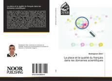 Bookcover of La place et la qualité du français dans les domaines scientifiques