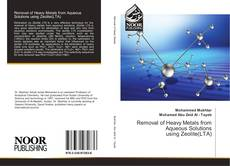 Bookcover of Removal of Heavy Metals from Aqueous Solutions using Zeolite(LTA)