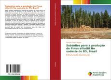 Bookcover of Subsídios para a produção de Pinus elliottii No sudeste do RS, Brasil