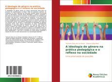 A ideologia de gênero na prática pedagógica e o reflexo na sociedade kitap kapağı