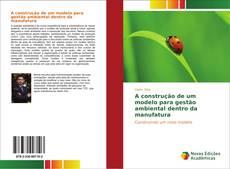 A construção de um modelo para gestão ambiental dentro da manufatura kitap kapağı