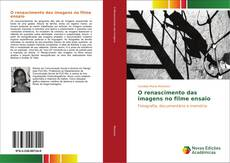 Bookcover of O renascimento das imagens no filme ensaio