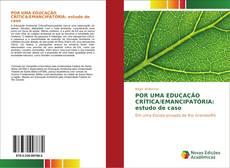 Bookcover of POR UMA EDUCAÇÃO CRÍTICA/EMANCIPATÓRIA: estudo de caso