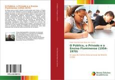 O Público, o Privado e o Ensino Fluminense (1954-1970)的封面