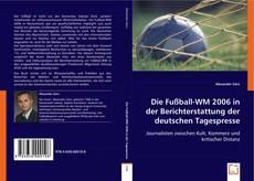 Couverture de Die Fußball-WM 2006 in der Berichterstattung der deutschen Tagespresse