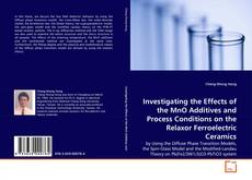 Bookcover of Investigating the Effects of the MnO Additives and Process Conditions on the Relaxor Ferroelectric Ceramics