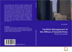 Bookcover of Facilities Management of the Offices of Growth Firms