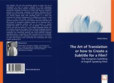 Bookcover of The Art of Translation or how to Create a Subtitle for a Film?