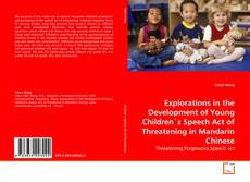 Обложка Explorations in the Development of Young Children's Speech Act of Threatening in Mandarin Chinese