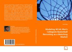 Bookcover of Modeling NCAA Men's Collegiate Basketball Recruiting as a Matching Market