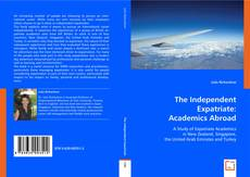 Bookcover of The Independent Expatriate: Academics Abroad
