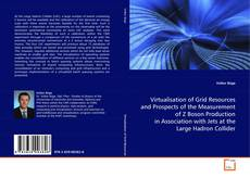 Bookcover of Virtualisation of Grid Resources and Prospects of the Measurement of Z Boson Production in Association with Jets at the Large Hadron Collider