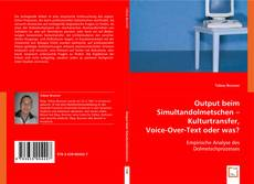 Couverture de Output beim Simultandolmetschen - Kulturtransfer, Voice-Over-Text oder was?