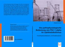 Copertina di Die pathophysiologische Bedeutung von PGC-1-alpha im Lipidmetabolismus