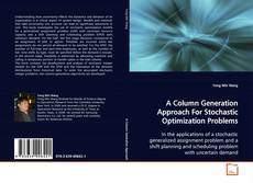 Bookcover of A Column Generation Approach For Stochastic Optimization Problems