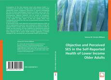 Portada del libro de Objective and Perceived SES in the Self-Reported Health of Lower Income Older Adults