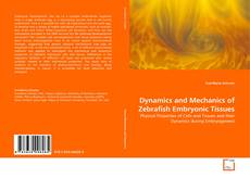 Bookcover of Dynamics and Mechanics of Zebrafish Embryonic Tissues
