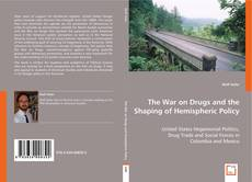 Bookcover of The War on Drugs and the Shaping of Hemispheric Policy