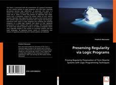 Bookcover of Preserving Regularity via Logic Programs