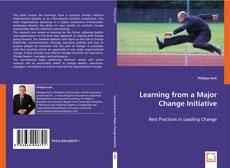 Bookcover of Learning from a Major Change Initiative