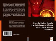 Bookcover of Does Optimism Explain How Religiousness Affects Alcohol Use Among Students?