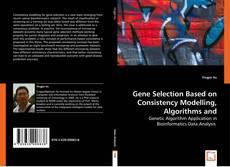 Portada del libro de Gene Selection Based on Consistency Modelling, Algorithms and Applications