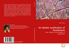 Bookcover of An Idealist Justification of Punishment