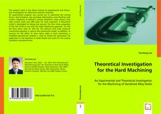 Bookcover of Theoretical Investigation for The Hard Machining