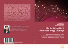 Bookcover of Manipulating Light with Fibre Bragg Gratings