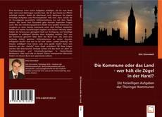 Capa do livro de Die Kommune oder das Land - wer hält die Zügel in der Hand?