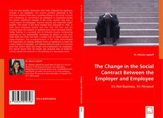 Bookcover of The Change in the Social Contract Between the Employer and Employee