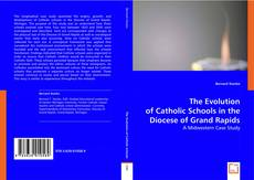 Copertina di The Evolution of Catholic Schools in the Diocese of Grand Rapids