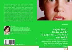 Angela Wer?! Kinder und ihr log(o)isches Verständnis von Politik kitap kapağı